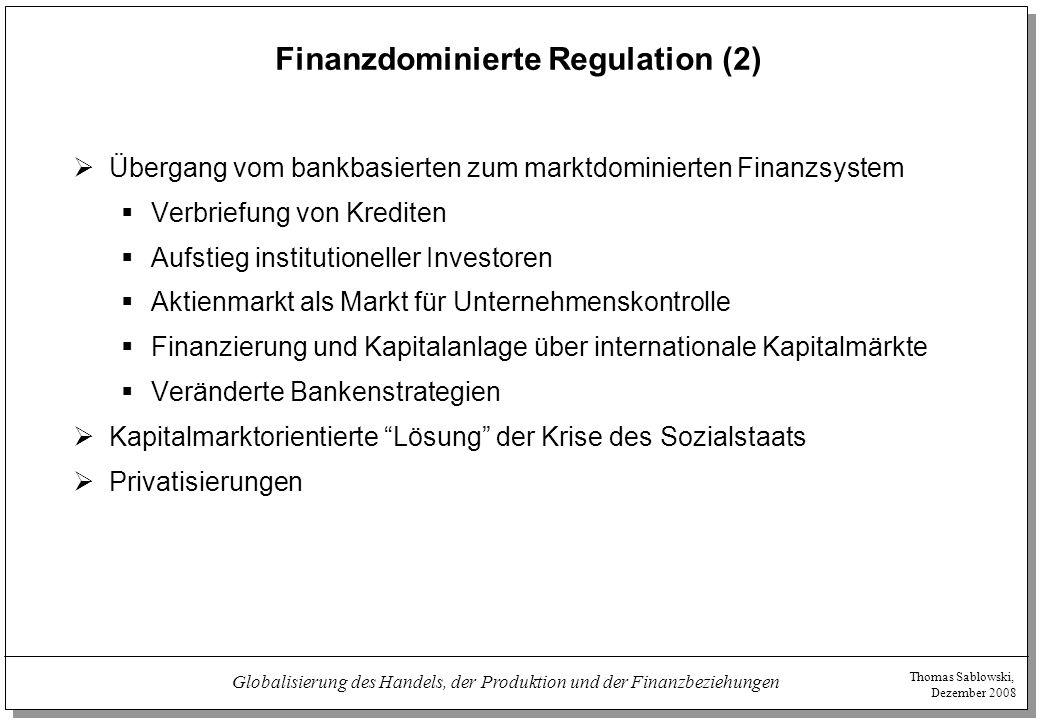 Thomas Sablowski, Dezember 2008 Globalisierung des Handels, der Produktion und der Finanzbeziehungen Finanzdominierte Regulation (2)  Übergang vom ba
