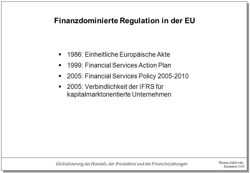 Thomas Sablowski, Dezember 2008 Globalisierung des Handels, der Produktion und der Finanzbeziehungen Finanzdominierte Regulation in der EU  1986: Ein