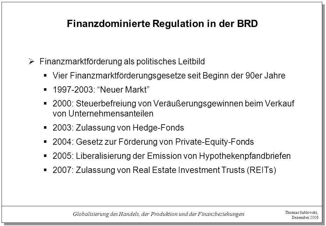Thomas Sablowski, Dezember 2008 Globalisierung des Handels, der Produktion und der Finanzbeziehungen Finanzdominierte Regulation in der BRD  Finanzma