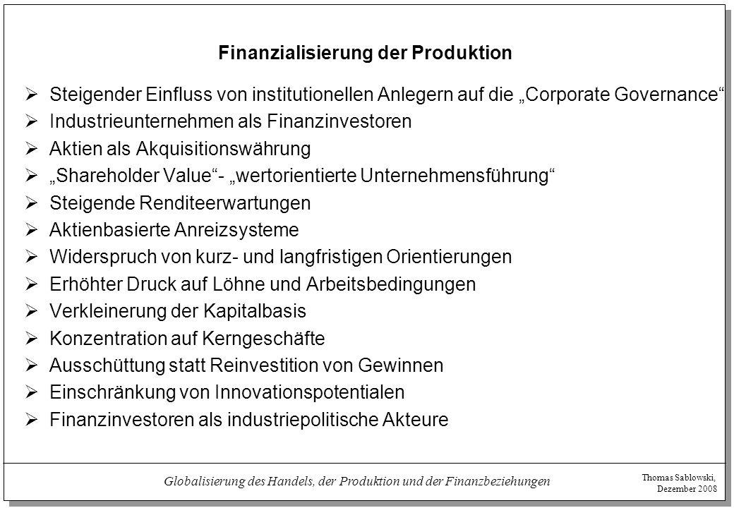 Thomas Sablowski, Dezember 2008 Globalisierung des Handels, der Produktion und der Finanzbeziehungen Finanzialisierung der Produktion  Steigender Ein
