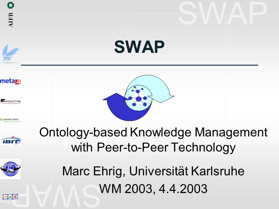 SWAP 4.4.2003SWAP - Semantic Web and Peer- to-Peer 22/23 Zusammenfassung SWAP = Semantic Web and Peer-to-Peer –Hochaktuelles Forschungsgebiet –Innovative Technologie –Praktische Anwendung in Case Studies AIFB