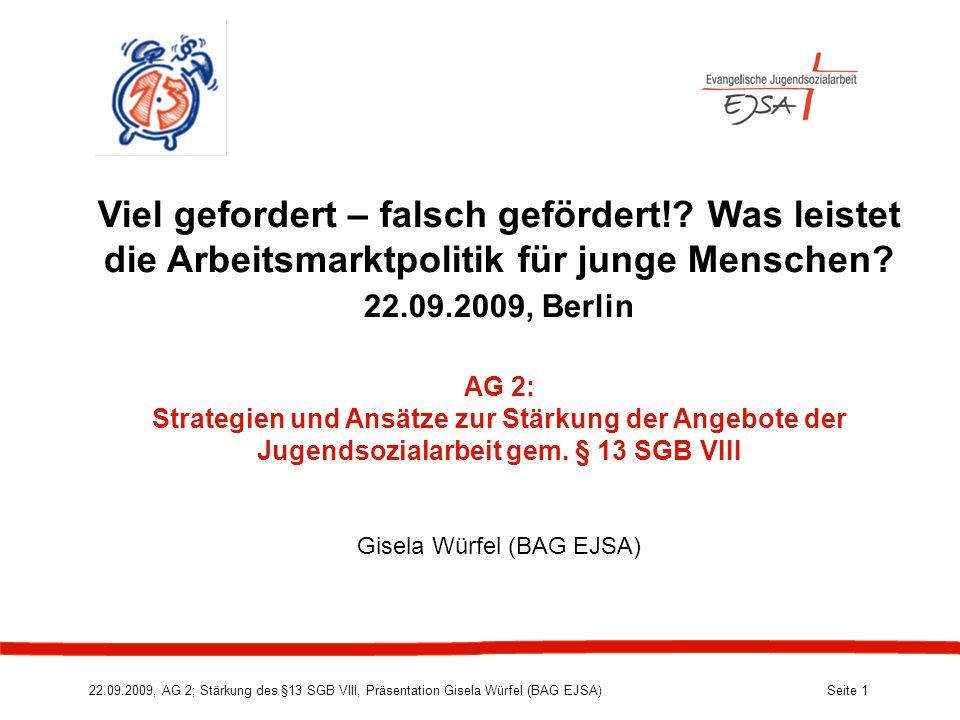 22.09.2009, AG 2; Stärkung des §13 SGB VIII, Präsentation Gisela Würfel (BAG EJSA) Seite 1 Viel gefordert – falsch gefördert!.