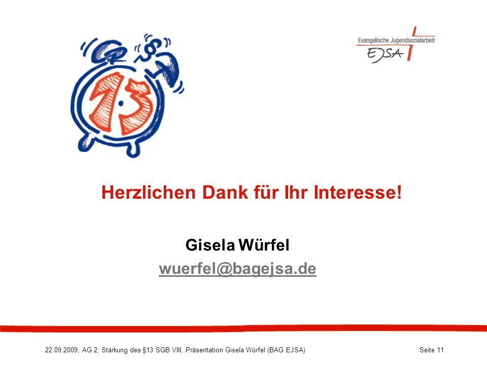 22.09.2009, AG 2; Stärkung des §13 SGB VIII, Präsentation Gisela Würfel (BAG EJSA) Seite 11 Herzlichen Dank für Ihr Interesse.