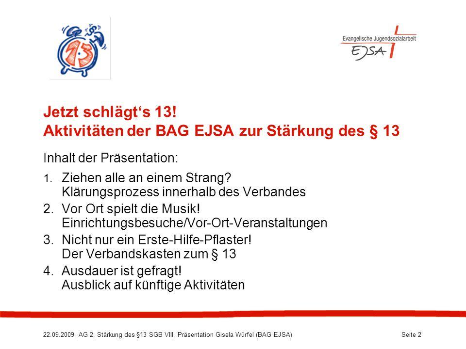 22.09.2009, AG 2; Stärkung des §13 SGB VIII, Präsentation Gisela Würfel (BAG EJSA) Seite 2 Jetzt schlägt's 13.