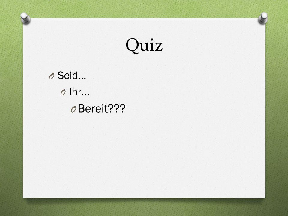 Quiz O Seid… O Ihr… O Bereit???