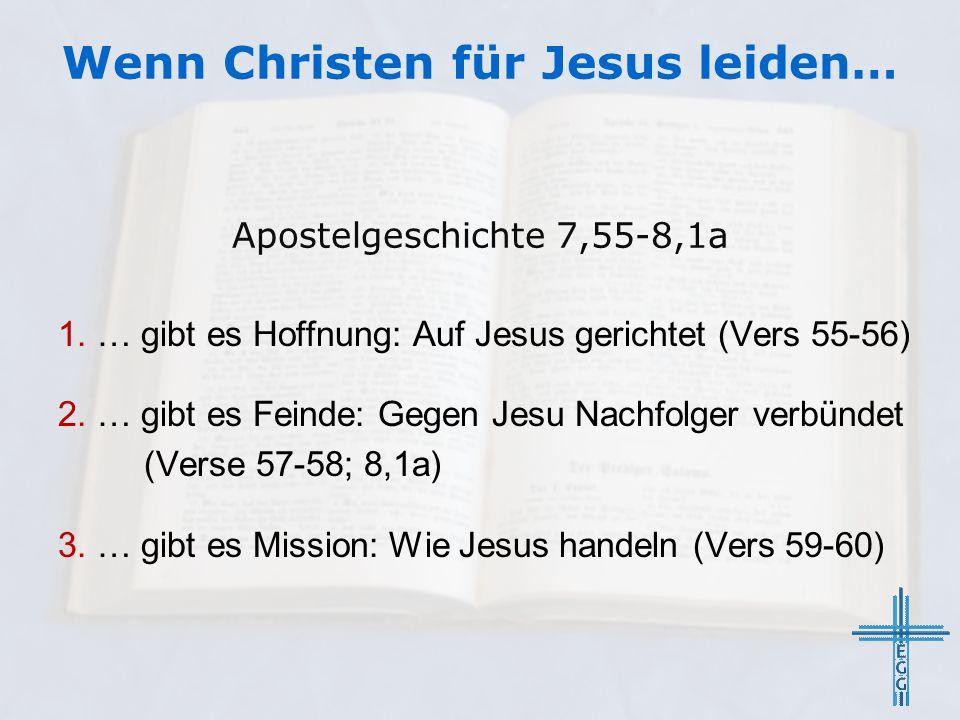Wenn Christen für Jesus leiden… Apostelgeschichte 7,55-8,1a 1.