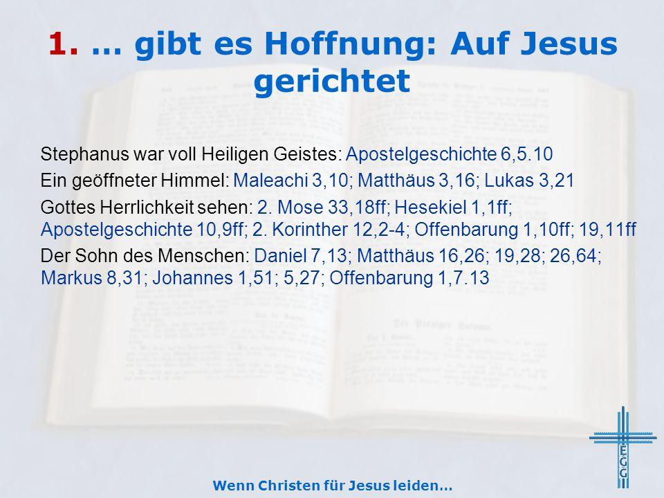 1. … gibt es Hoffnung: Auf Jesus gerichtet Stephanus war voll Heiligen Geistes: Apostelgeschichte 6,5.10 Ein geöffneter Himmel: Maleachi 3,10; Matthäu