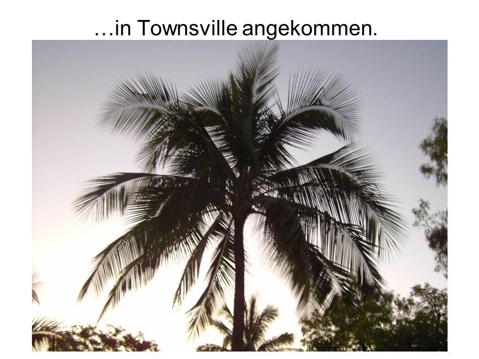 …in Townsville angekommen.