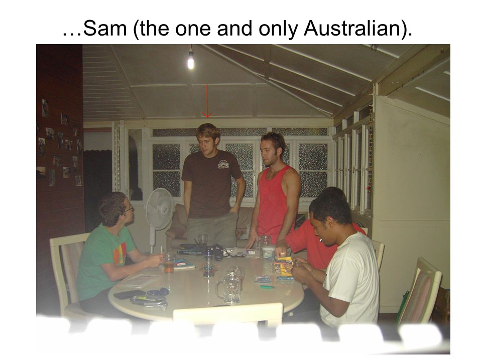 …Sam (the one and only Australian).
