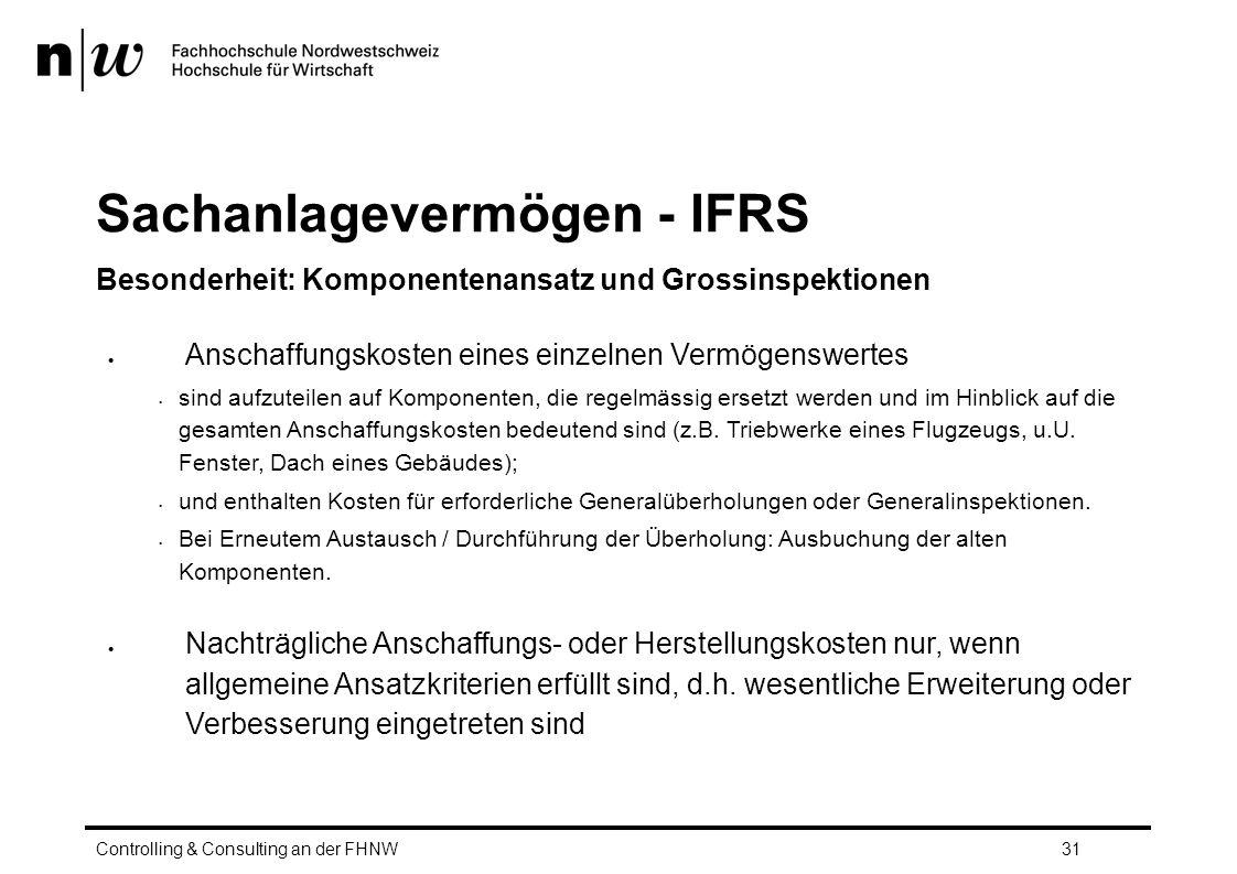 Sachanlagevermögen - IFRS Besonderheit: Komponentenansatz und Grossinspektionen  Anschaffungskosten eines einzelnen Vermögenswertes sind aufzuteilen auf Komponenten, die regelmässig ersetzt werden und im Hinblick auf die gesamten Anschaffungskosten bedeutend sind (z.B.