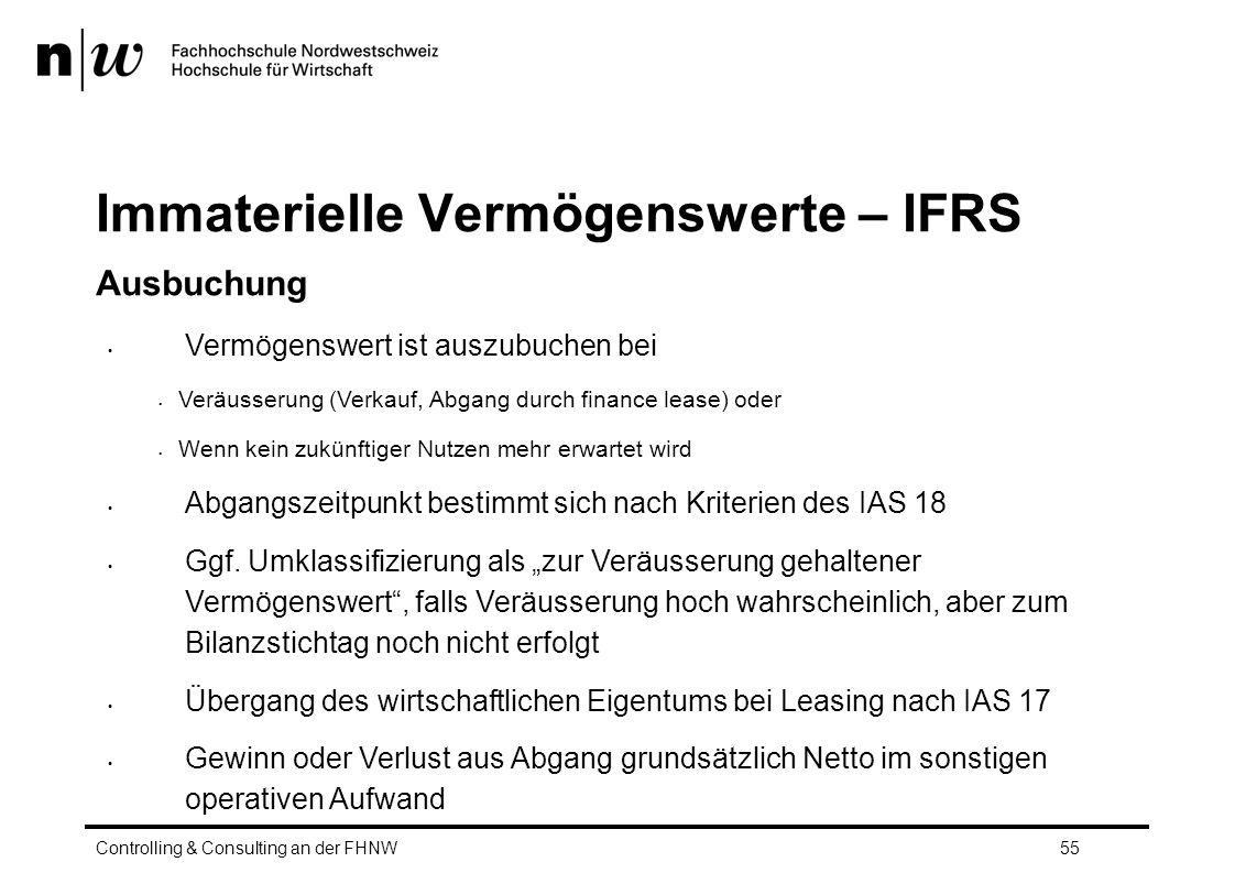 Immaterielle Vermögenswerte – IFRS Ausbuchung Vermögenswert ist auszubuchen bei Veräusserung (Verkauf, Abgang durch finance lease) oder Wenn kein zukünftiger Nutzen mehr erwartet wird Abgangszeitpunkt bestimmt sich nach Kriterien des IAS 18 Ggf.
