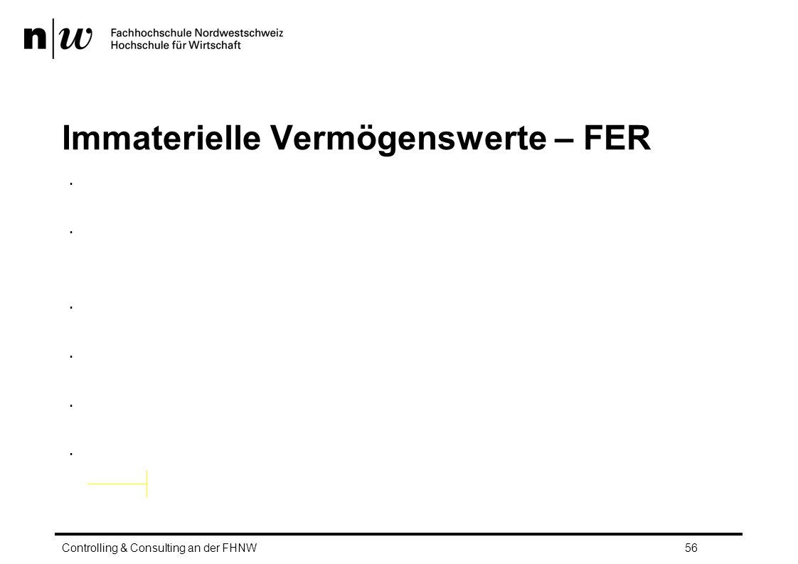 Immaterielle Vermögenswerte – FER Geregelt in FER 10 Definition und Aktivierung selbsterstellter immaterieller Werte ähnlich wie IFRS Kein expl.