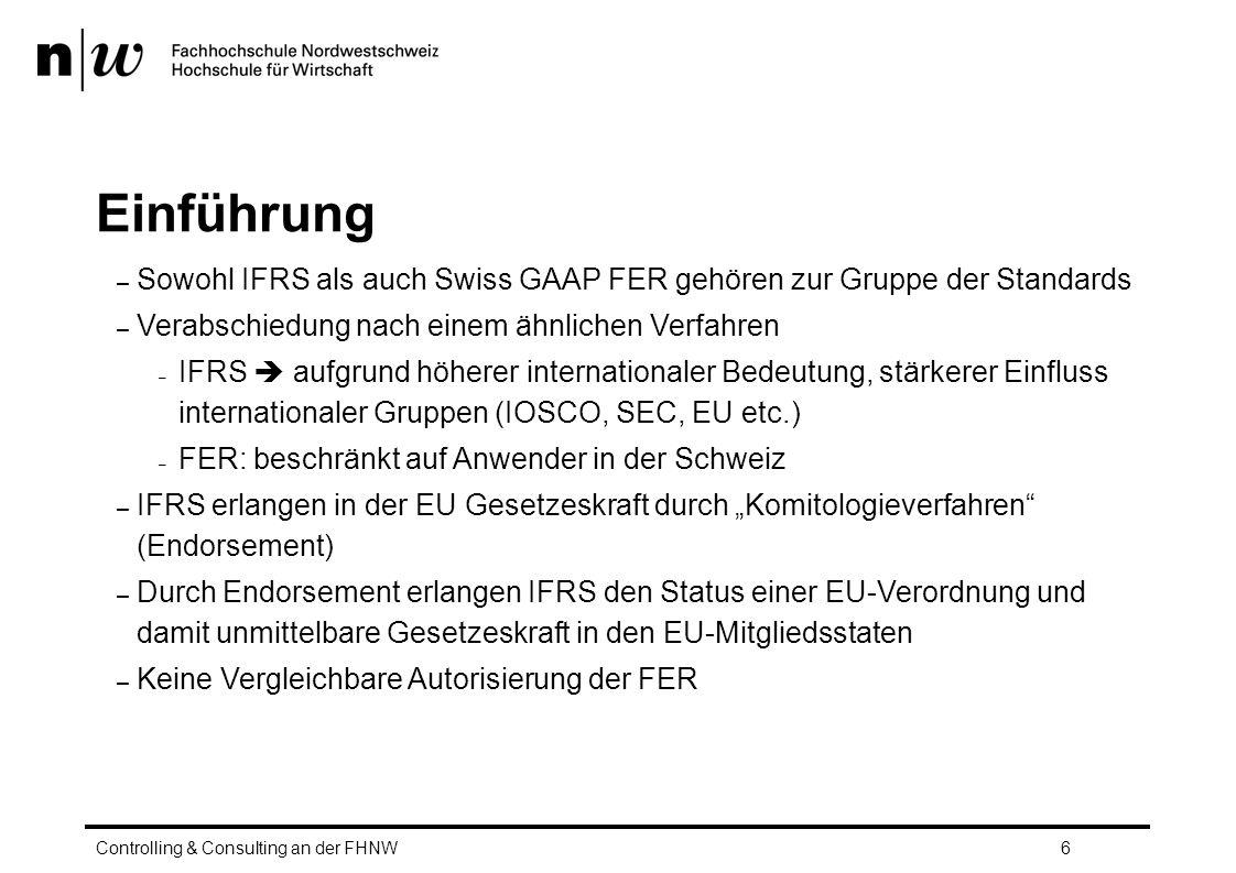Umsatzerfassung und PoC - IFRS Die Umsatzerfassung ist gesondert geregelt für Verkauf von Gütern (IAS 18.14) Fertigungsaufträge (IAS 11) Erbringung von Dienstleistungen (IAS 18.20-28) Einheitliche Bewertungsgrundlage Zeitwert Gegenleistung Netto ohne MwSt, Rabatte und Discounts Barwert falls Zahlungsziele ausserhalb des üblichen Controlling & Consulting an der FHNW117