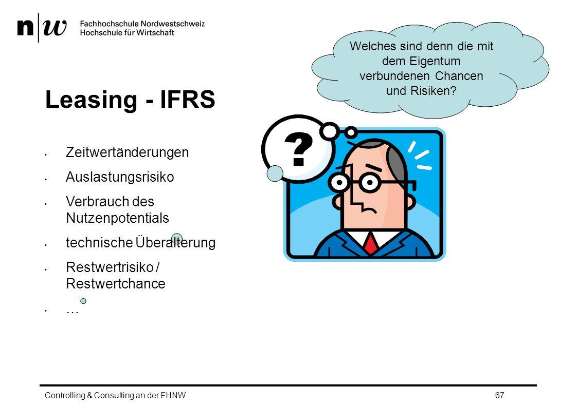 Leasing - IFRS Controlling & Consulting an der FHNW67 Welches sind denn die mit dem Eigentum verbundenen Chancen und Risiken.