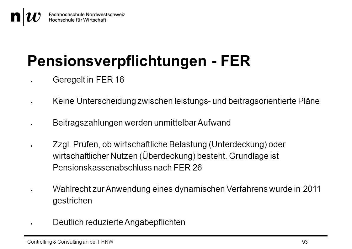 Pensionsverpflichtungen - FER  Geregelt in FER 16  Keine Unterscheidung zwischen leistungs- und beitragsorientierte Pläne  Beitragszahlungen werden unmittelbar Aufwand  Zzgl.
