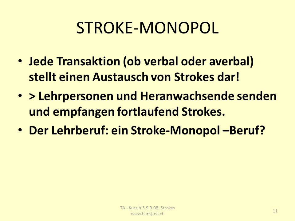STROKE-MONOPOL Jede Transaktion (ob verbal oder averbal) stellt einen Austausch von Strokes dar.