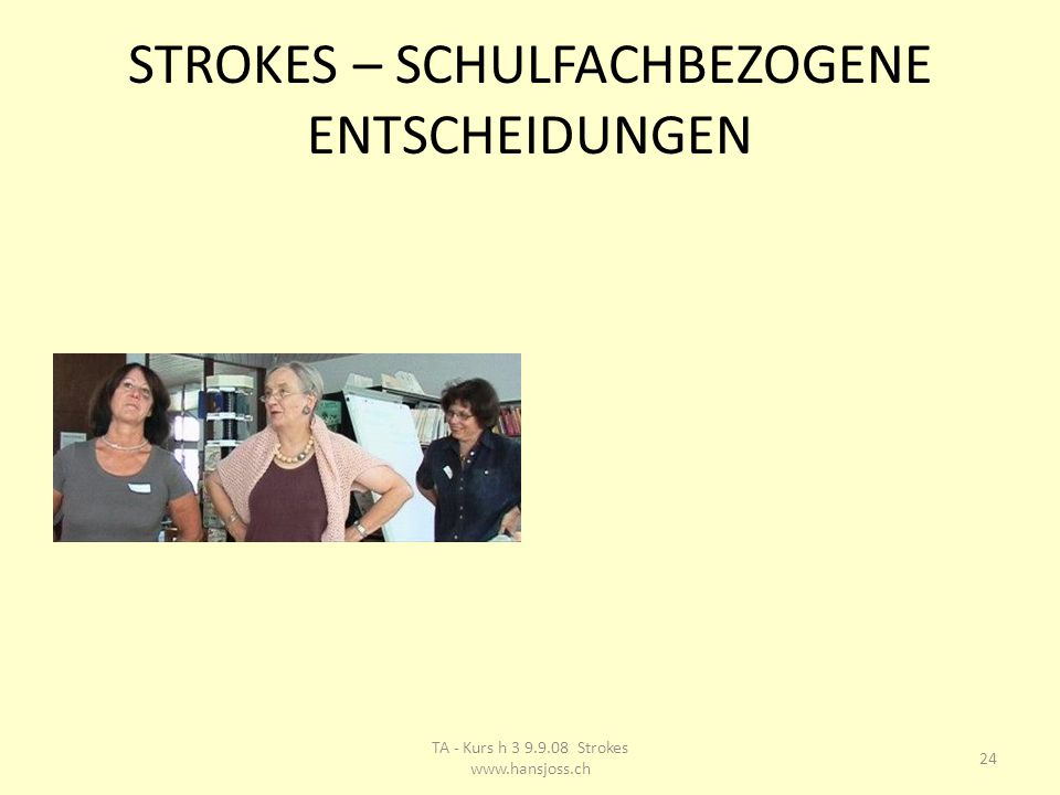 STROKES – SCHULFACHBEZOGENE ENTSCHEIDUNGEN 24 TA - Kurs h 3 9.9.08 Strokes www.hansjoss.ch