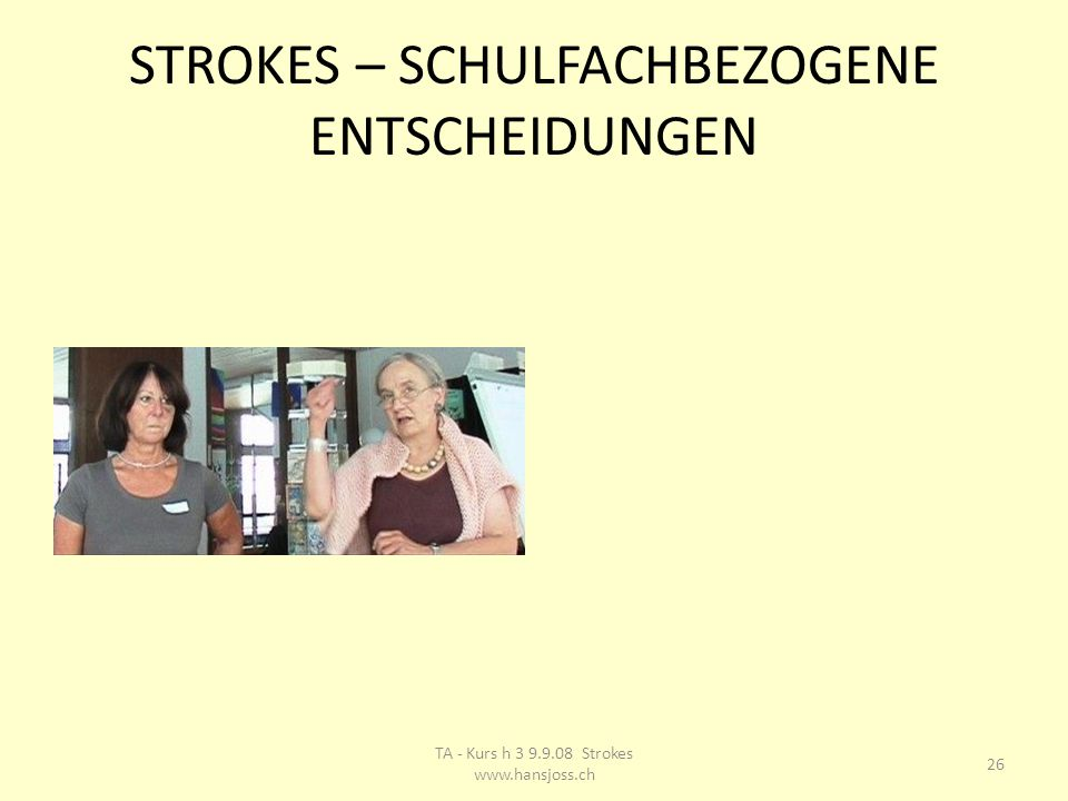 STROKES – SCHULFACHBEZOGENE ENTSCHEIDUNGEN 26 TA - Kurs h 3 9.9.08 Strokes www.hansjoss.ch