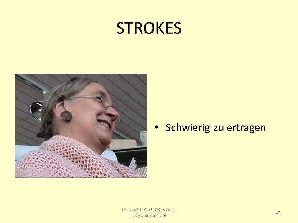 STROKES Schwierig zu ertragen 48 TA - Kurs h 3 9.9.08 Strokes www.hansjoss.ch