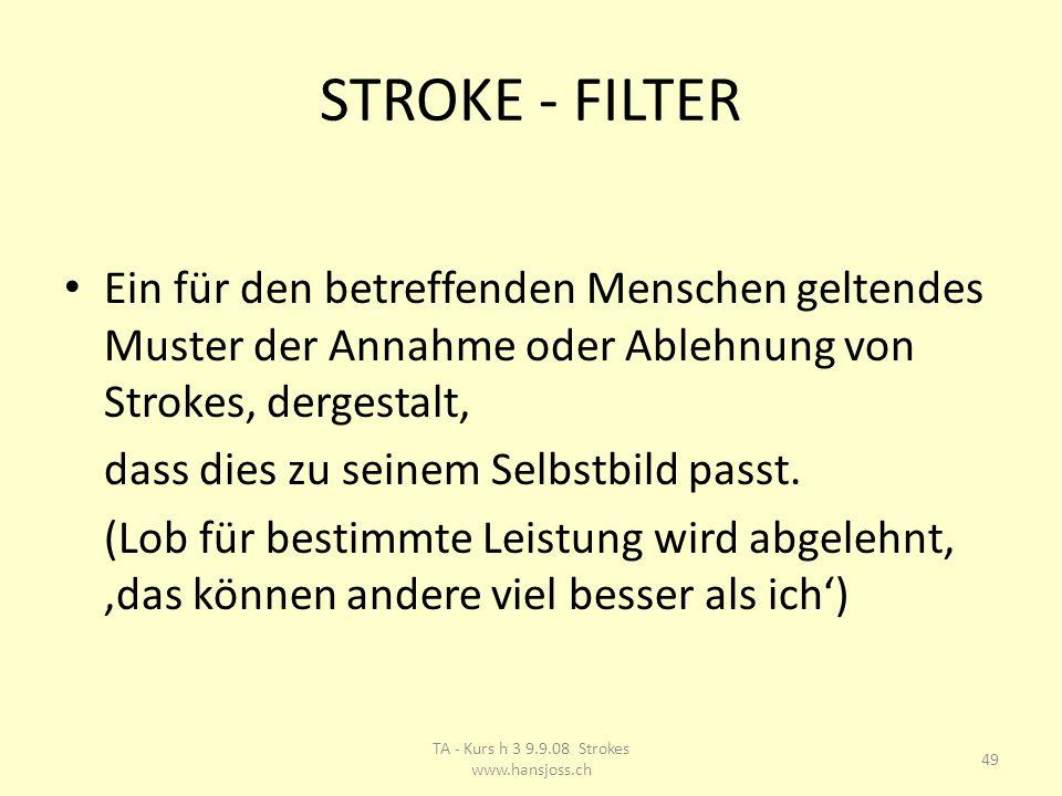 STROKE - FILTER Ein für den betreffenden Menschen geltendes Muster der Annahme oder Ablehnung von Strokes, dergestalt, dass dies zu seinem Selbstbild passt.