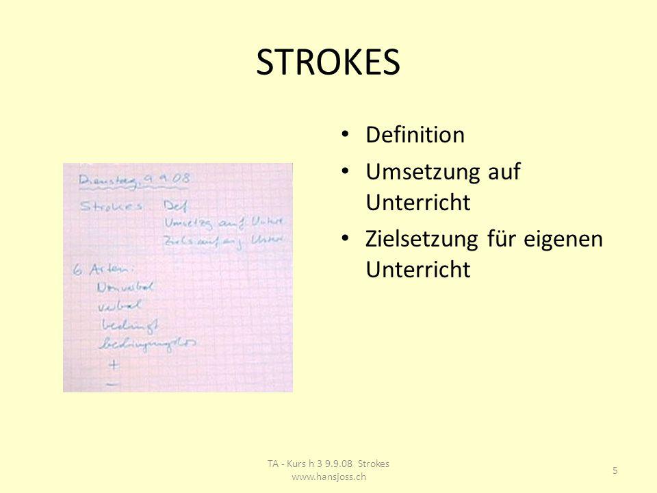 STROKES Definition Umsetzung auf Unterricht Zielsetzung für eigenen Unterricht 5 TA - Kurs h 3 9.9.08 Strokes www.hansjoss.ch
