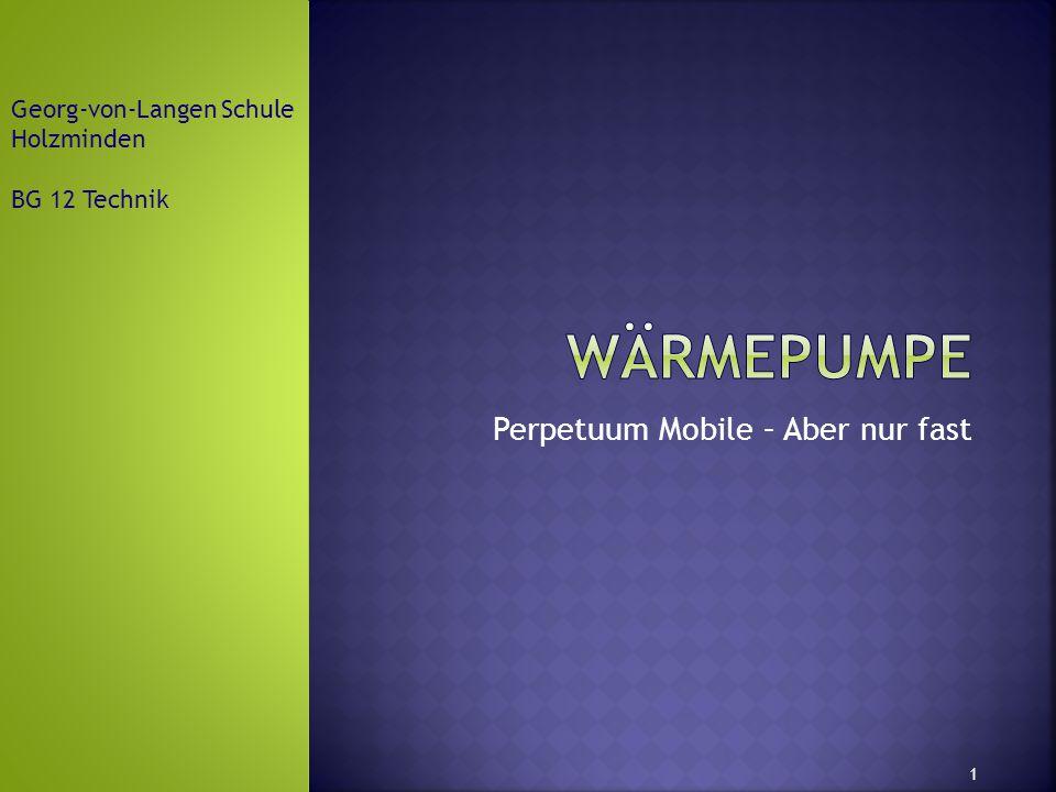 Perpetuum Mobile – Aber nur fast Georg-von-Langen Schule Holzminden BG 12 Technik 1