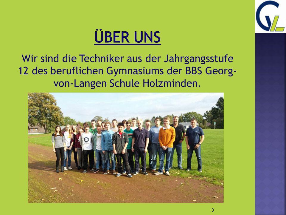 Wir sind die Techniker aus der Jahrgangsstufe 12 des beruflichen Gymnasiums der BBS Georg- von-Langen Schule Holzminden. 3