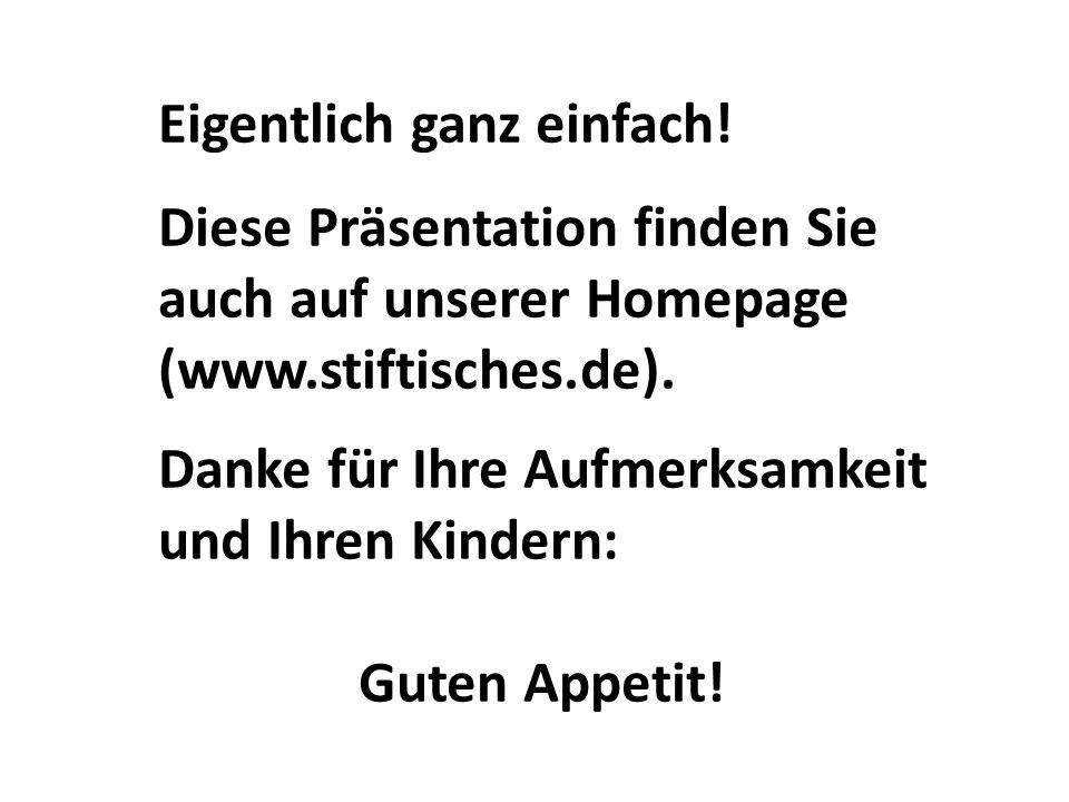 Eigentlich ganz einfach! Diese Präsentation finden Sie auch auf unserer Homepage (www.stiftisches.de). Danke für Ihre Aufmerksamkeit und Ihren Kindern