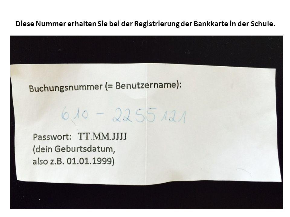 Diese Nummer erhalten Sie bei der Registrierung der Bankkarte in der Schule.