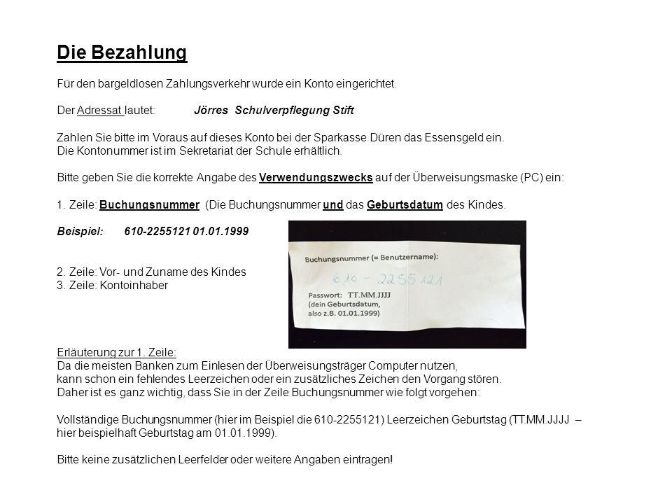 Die Bezahlung Für den bargeldlosen Zahlungsverkehr wurde ein Konto eingerichtet. Der Adressat lautet: Jörres Schulverpflegung Stift Zahlen Sie bitte i