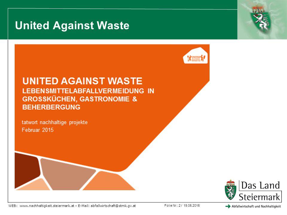 Folie Nr.: 2 / 19.05.2015 WEB: www.nachhaltigkeit.steiermark.at – E-Mail: abfallwirtschaft@stmk.gv.at United Against Waste
