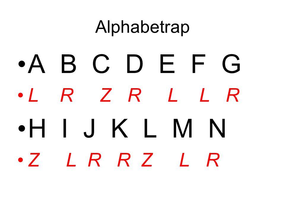 Alphabetrap A B C D E F G L R Z R L L R H I J K L M N Z L R R Z L R