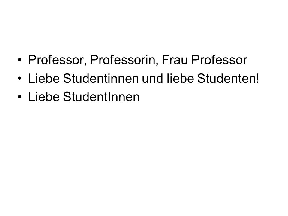 Professor, Professorin, Frau Professor Liebe Studentinnen und liebe Studenten! Liebe StudentInnen