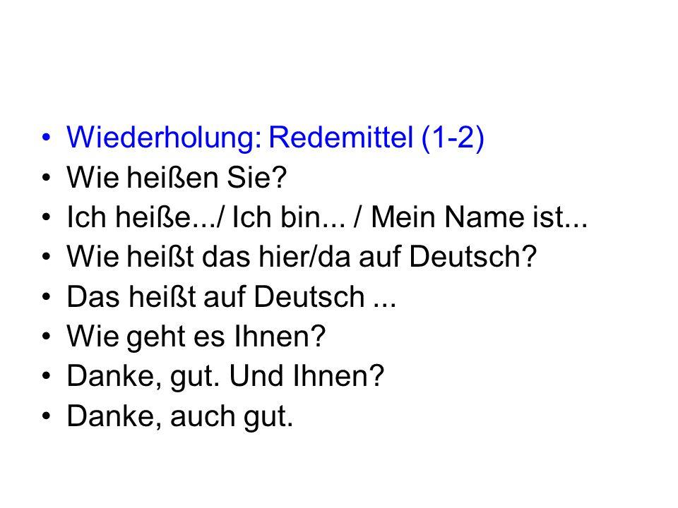 Wiederholung: Redemittel (1-2) Wie heißen Sie.Ich heiße.../ Ich bin...