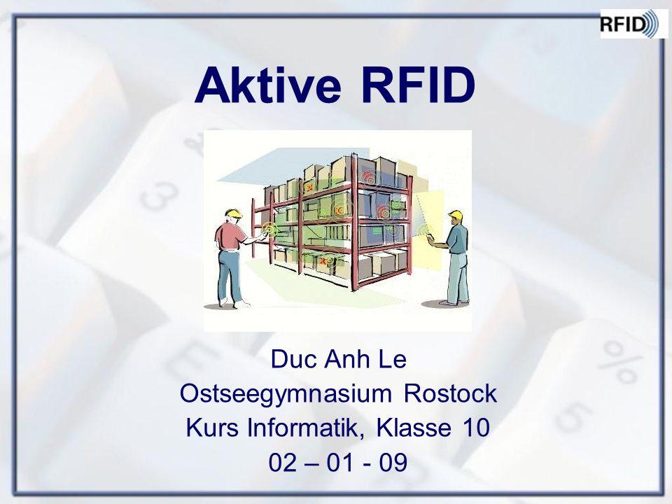 Aktive RFID Duc Anh Le Ostseegymnasium Rostock Kurs Informatik, Klasse 10 02 – 01 - 09