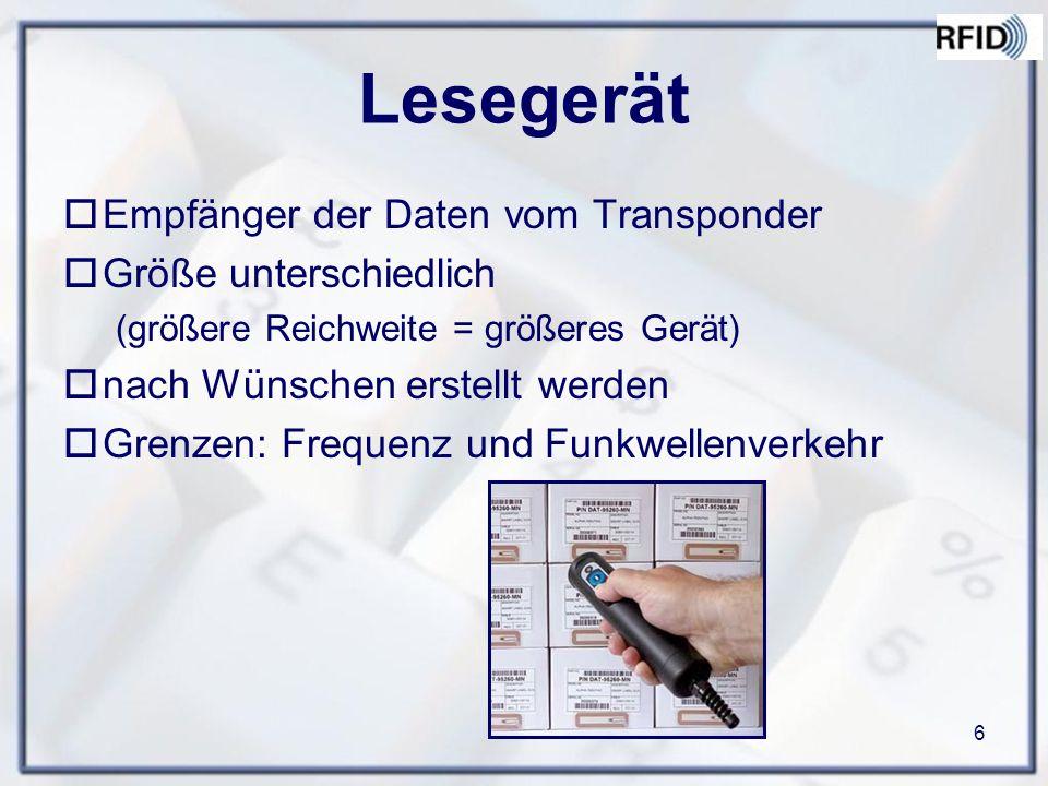 6 Lesegerät  Empfänger der Daten vom Transponder  Größe unterschiedlich (größere Reichweite = größeres Gerät)  nach Wünschen erstellt werden  Grenzen: Frequenz und Funkwellenverkehr