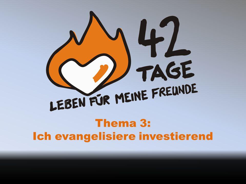 Thema 3: Ich evangelisiere investierend