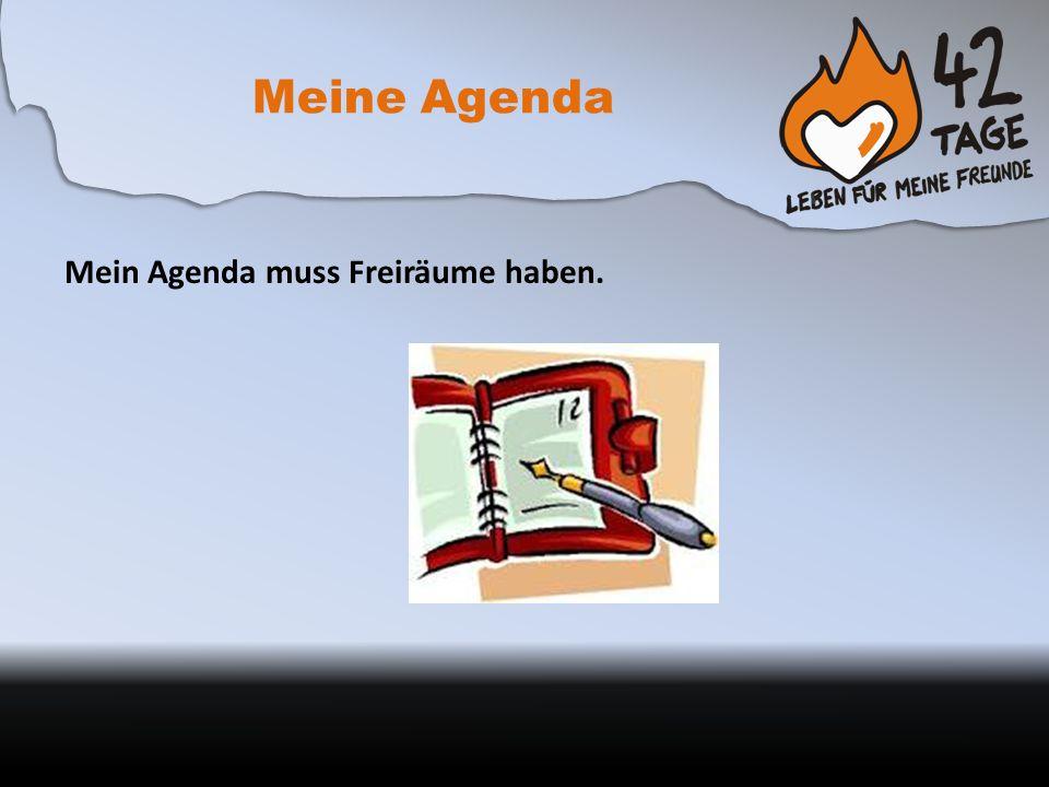Meine Agenda Mein Agenda muss Freiräume haben.