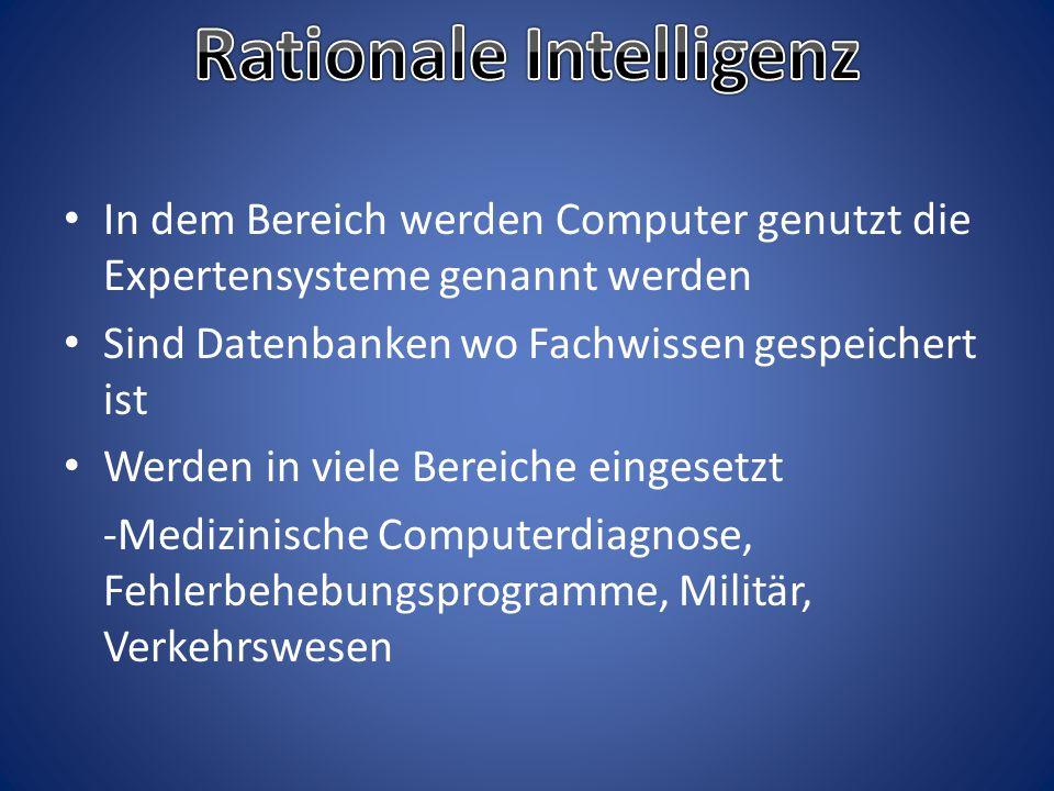 In dem Bereich werden Computer genutzt die Expertensysteme genannt werden Sind Datenbanken wo Fachwissen gespeichert ist Werden in viele Bereiche eing