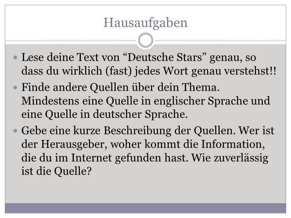 """Hausaufgaben Lese deine Text von """"Deutsche Stars"""" genau, so dass du wirklich (fast) jedes Wort genau verstehst!! Finde andere Quellen über dein Thema."""