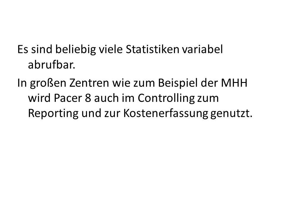 Es sind beliebig viele Statistiken variabel abrufbar. In großen Zentren wie zum Beispiel der MHH wird Pacer 8 auch im Controlling zum Reporting und zu