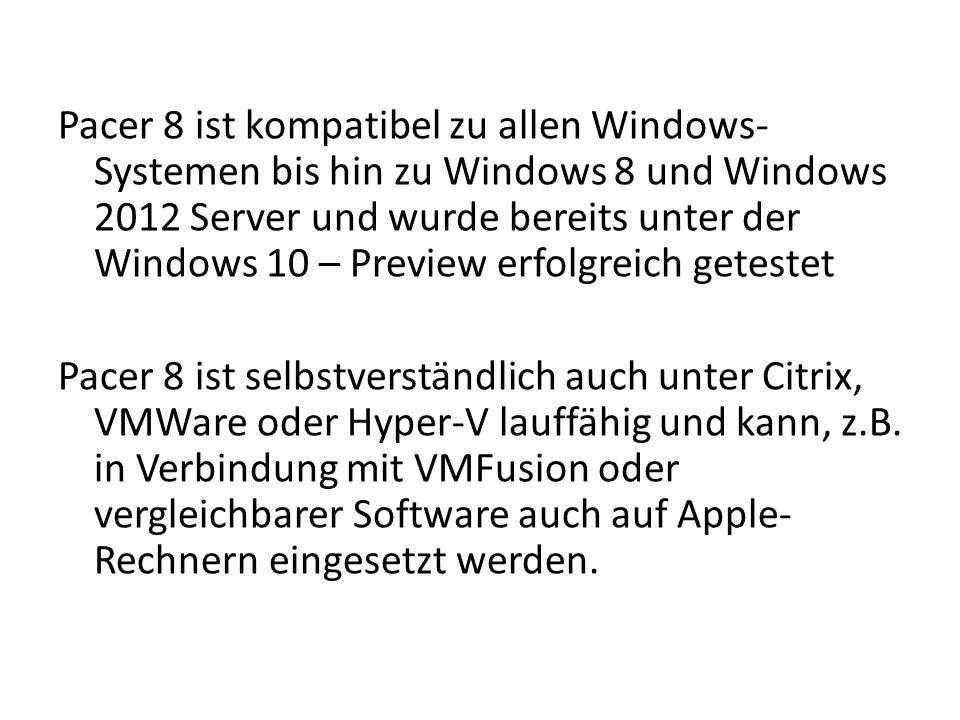 Pacer 8 ist kompatibel zu allen Windows- Systemen bis hin zu Windows 8 und Windows 2012 Server und wurde bereits unter der Windows 10 – Preview erfolg