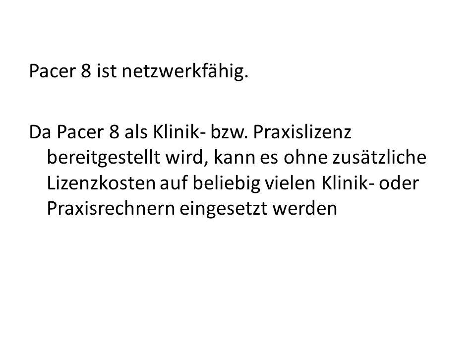 Pacer 8 ist netzwerkfähig. Da Pacer 8 als Klinik- bzw. Praxislizenz bereitgestellt wird, kann es ohne zusätzliche Lizenzkosten auf beliebig vielen Kli
