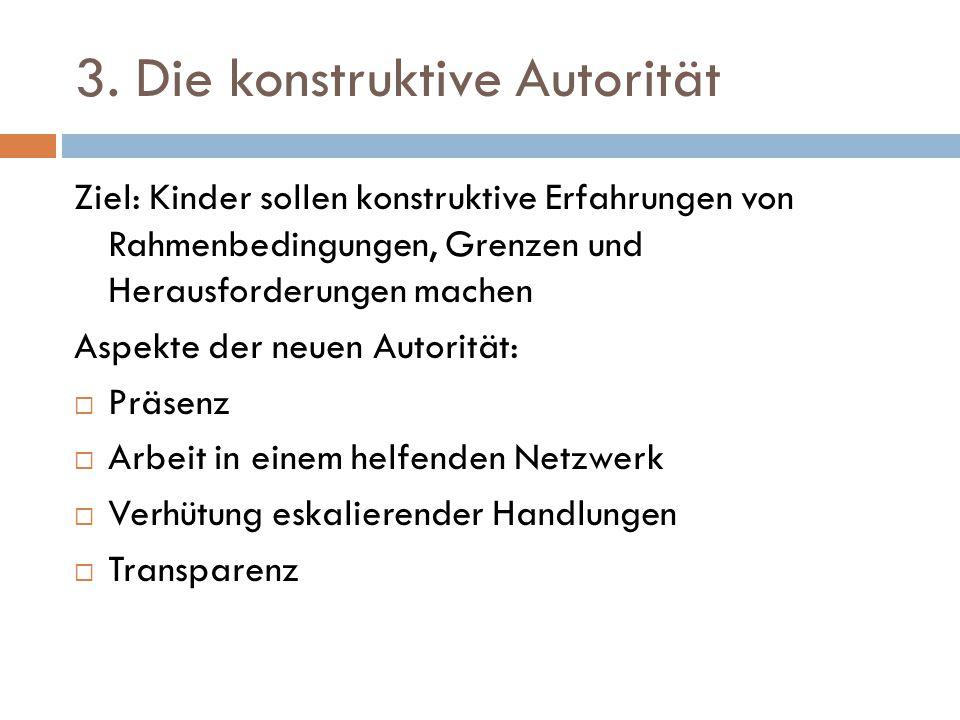 3. Die konstruktive Autorität Ziel: Kinder sollen konstruktive Erfahrungen von Rahmenbedingungen, Grenzen und Herausforderungen machen Aspekte der neu