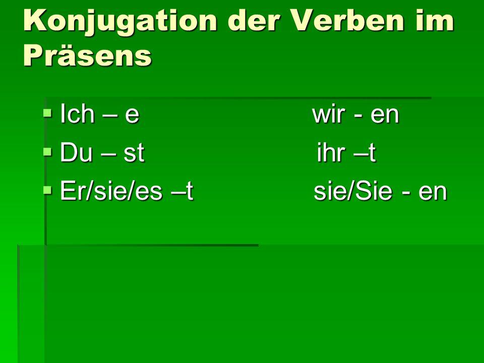 Konjugation der Verben im Präsens  Ich – e wir - en  Du – st ihr –t  Er/sie/es –t sie/Sie - en