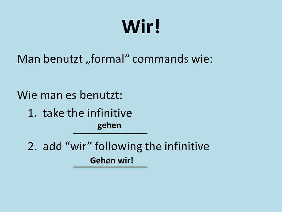 """Wir. Man benutzt """"formal commands wie: Wie man es benutzt: 1."""