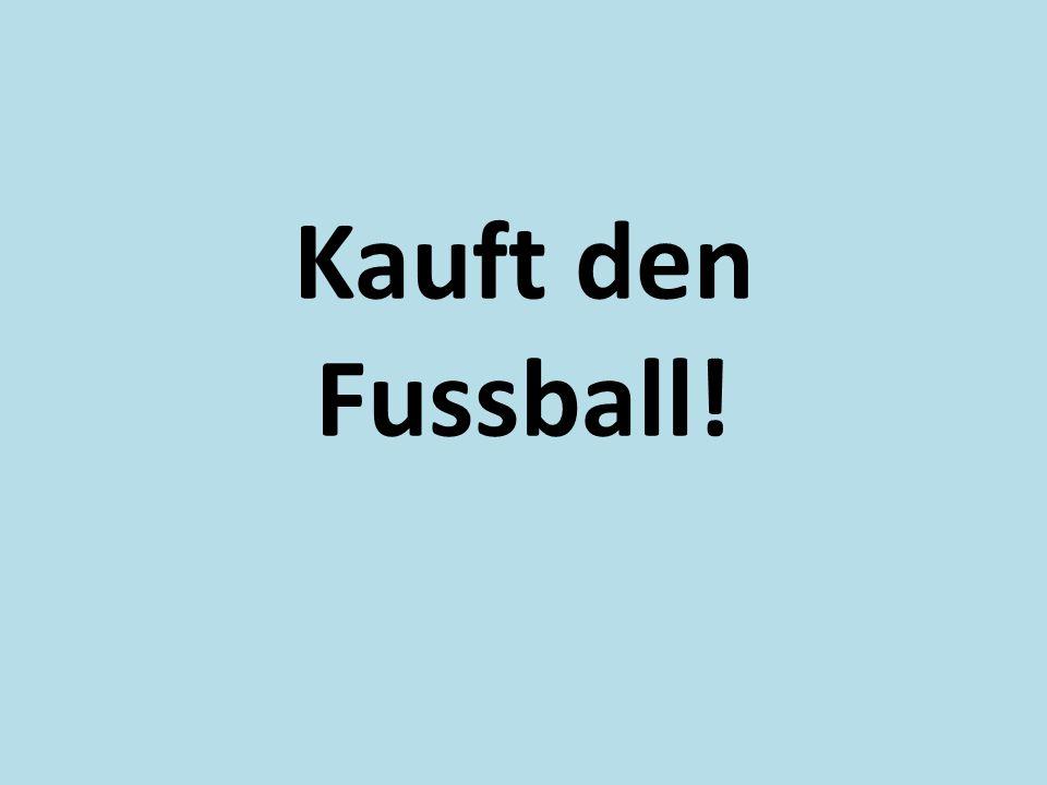 Kauft den Fussball!