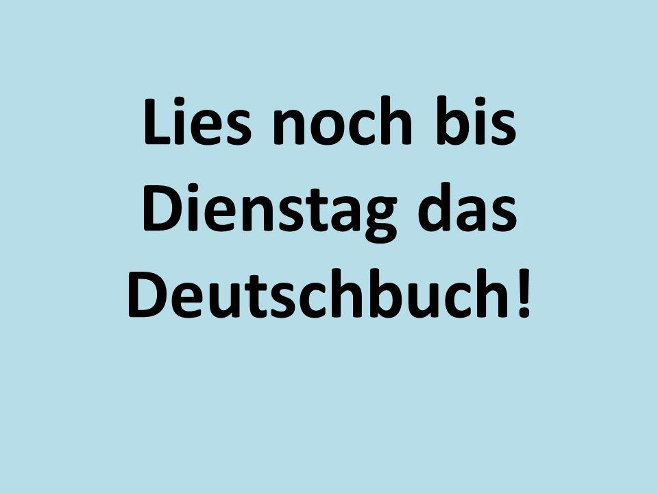 Lies noch bis Dienstag das Deutschbuch!