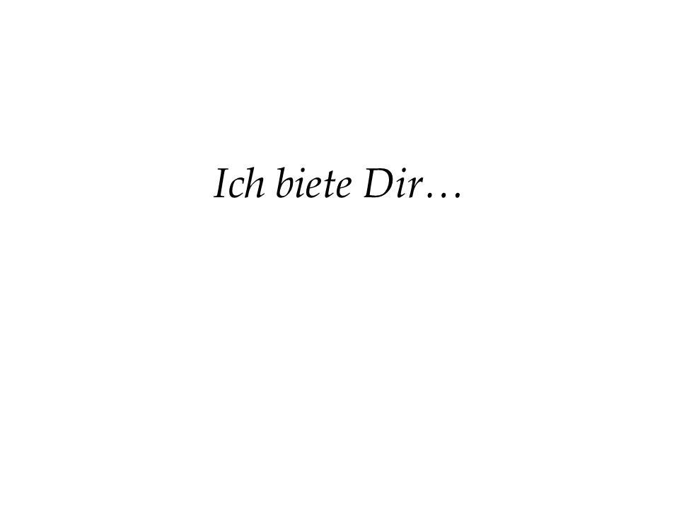 Ich biete Dir…