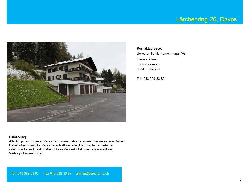Lärchenring 26, Davos Tel. 043 399 33 85 Fax 043 399 33 87 allmer@bereuter-tu.ch Kontaktadresse: Bereuter Totalunternehmung AG Denise Allmer Juchstras